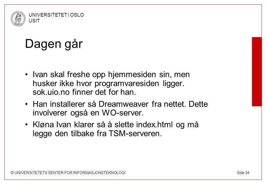 © UNIVERSITETETS SENTER FOR INFORMASJONSTEKNOLOGI UNIVERSITETET I OSLO USIT Side 34 Dagen går Ivan skal freshe opp hjemmesiden sin, men husker ikke hvor programvaresiden ligger.