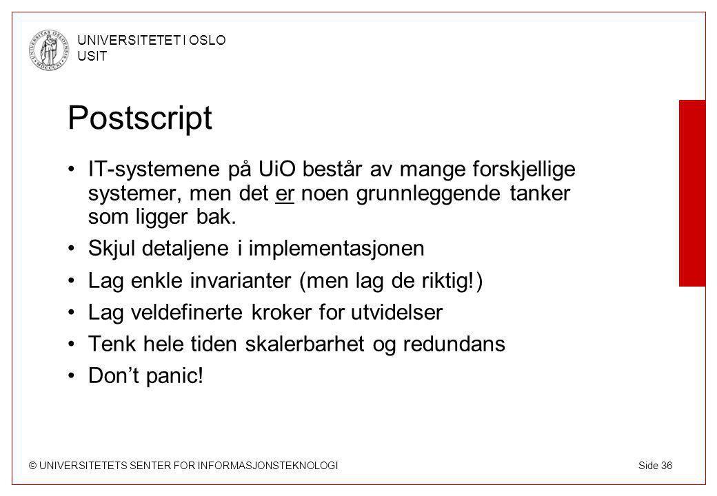 © UNIVERSITETETS SENTER FOR INFORMASJONSTEKNOLOGI UNIVERSITETET I OSLO USIT Side 36 Postscript IT-systemene på UiO består av mange forskjellige systemer, men det er noen grunnleggende tanker som ligger bak.