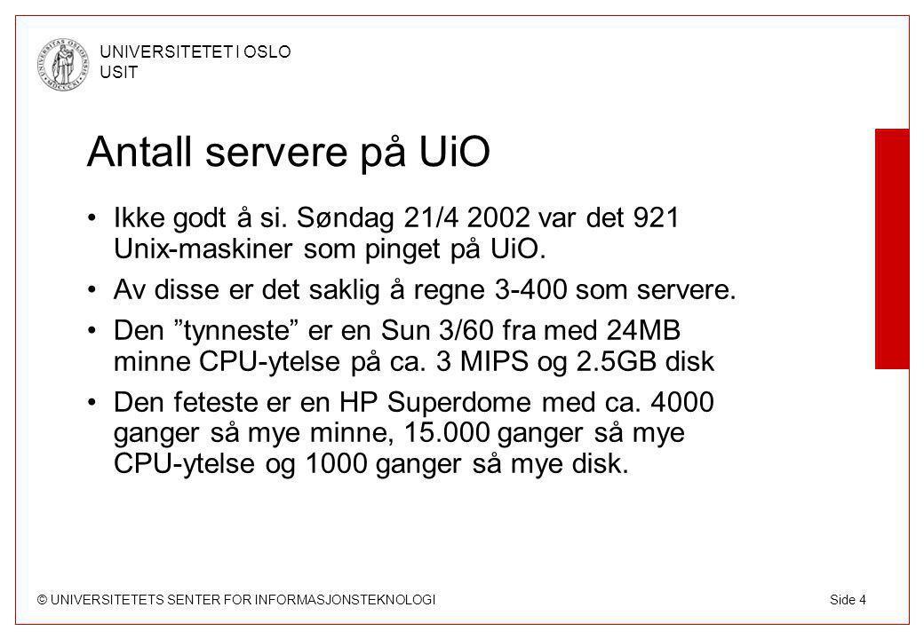 © UNIVERSITETETS SENTER FOR INFORMASJONSTEKNOLOGI UNIVERSITETET I OSLO USIT Side 4 Antall servere på UiO Ikke godt å si.