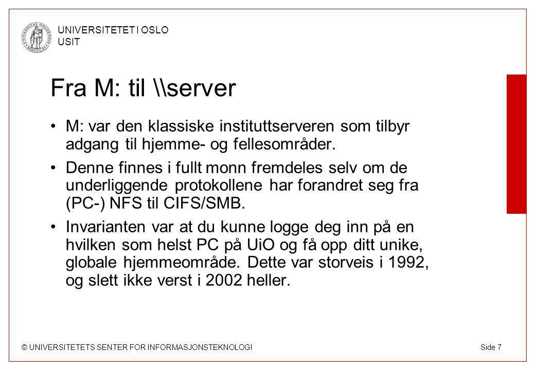 © UNIVERSITETETS SENTER FOR INFORMASJONSTEKNOLOGI UNIVERSITETET I OSLO USIT Side 7 Fra M: til \\server M: var den klassiske instituttserveren som tilbyr adgang til hjemme- og fellesområder.