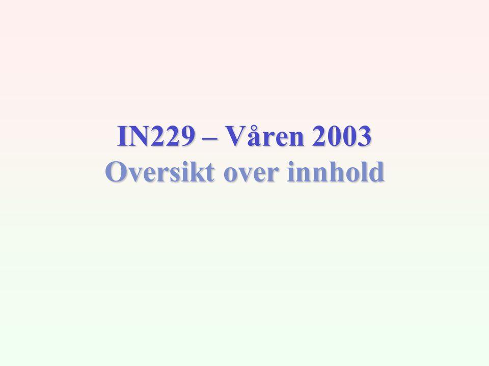 IN229 – Våren 2003 Oversikt over innhold