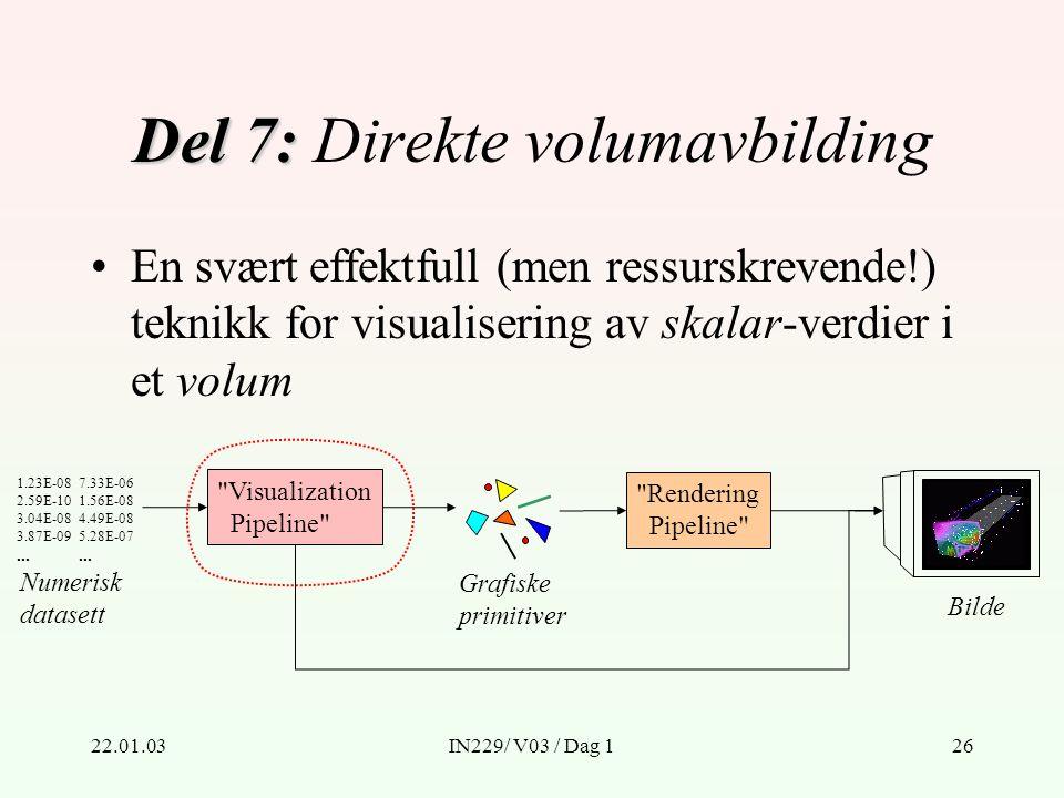 22.01.03IN229/ V03 / Dag 126 Del 7: Del 7: Direkte volumavbilding Numerisk datasett 1.23E-08 2.59E-10 3.04E-08 3.87E-09...