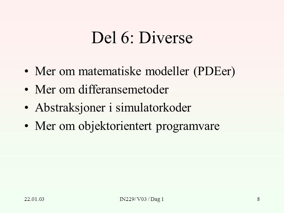 22.01.03IN229/ V03 / Dag 18 Del 6: Diverse Mer om matematiske modeller (PDEer) Mer om differansemetoder Abstraksjoner i simulatorkoder Mer om objektorientert programvare