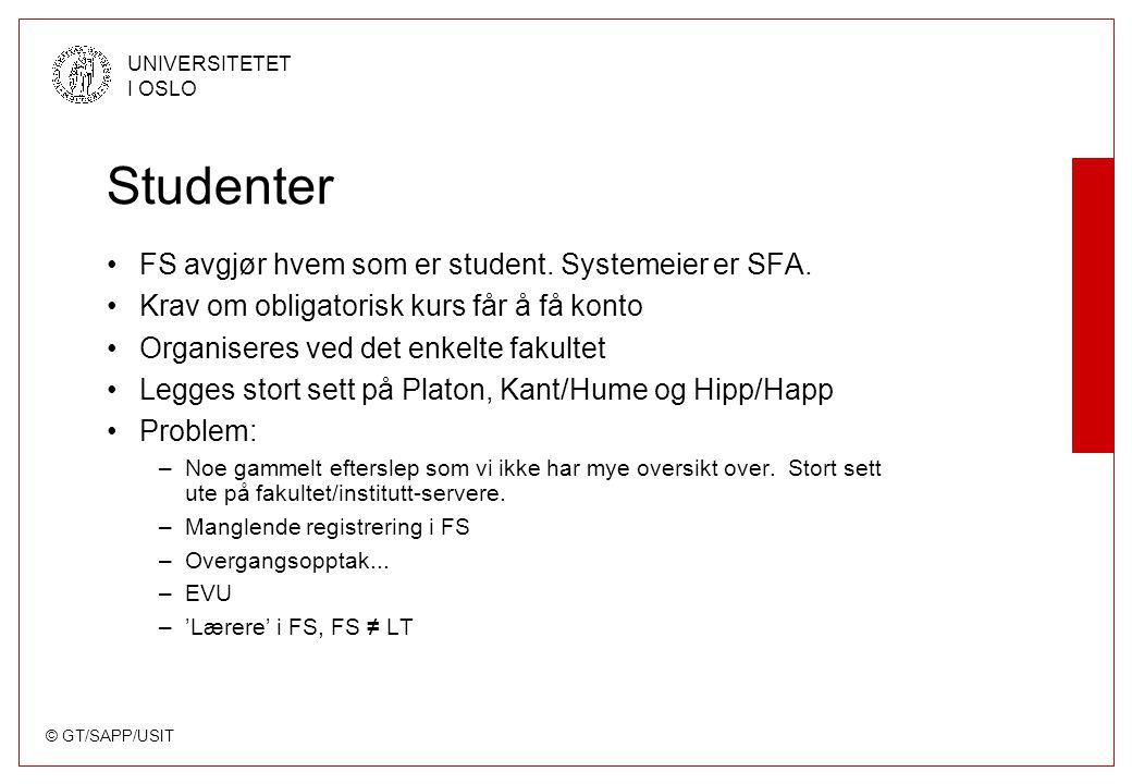© GT/SAPP/USIT UNIVERSITETET I OSLO Studenter FS avgjør hvem som er student.
