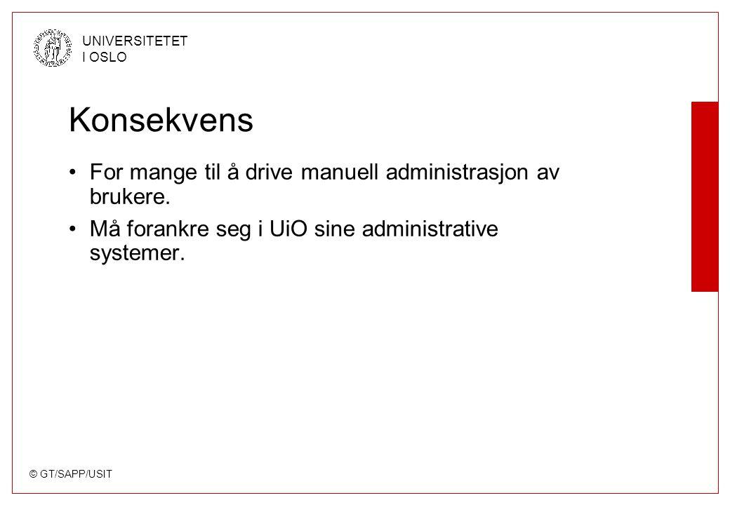 © GT/SAPP/USIT UNIVERSITETET I OSLO Konsekvens For mange til å drive manuell administrasjon av brukere.