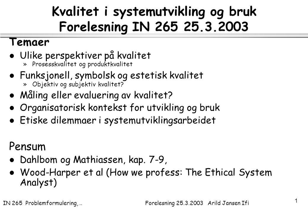 IN 265 Problemformulering,.. Forelesning 25.3.2003 Arild Jansen Ifi 1 Kvalitet i systemutvikling og bruk Forelesning IN 265 25.3.2003 Temaer l Ulike p