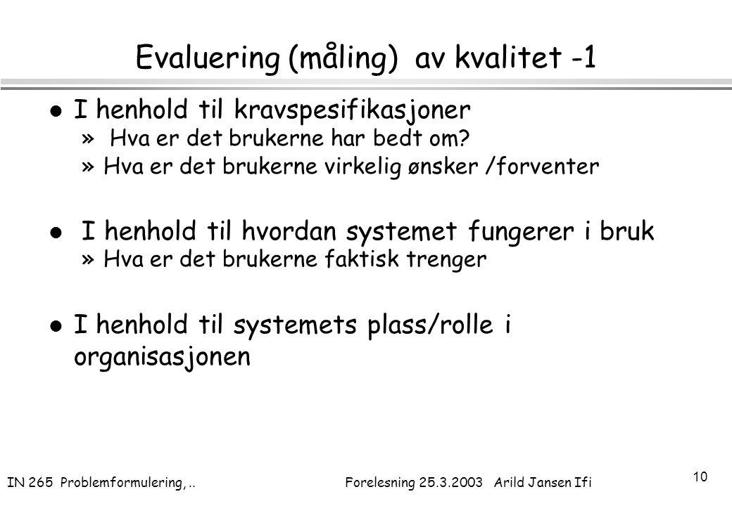 IN 265 Problemformulering,.. Forelesning 25.3.2003 Arild Jansen Ifi 10 Evaluering (måling) av kvalitet -1 l I henhold til kravspesifikasjoner » Hva er