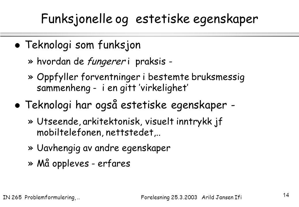 IN 265 Problemformulering,.. Forelesning 25.3.2003 Arild Jansen Ifi 14 Funksjonelle og estetiske egenskaper l Teknologi som funksjon »hvordan de funge