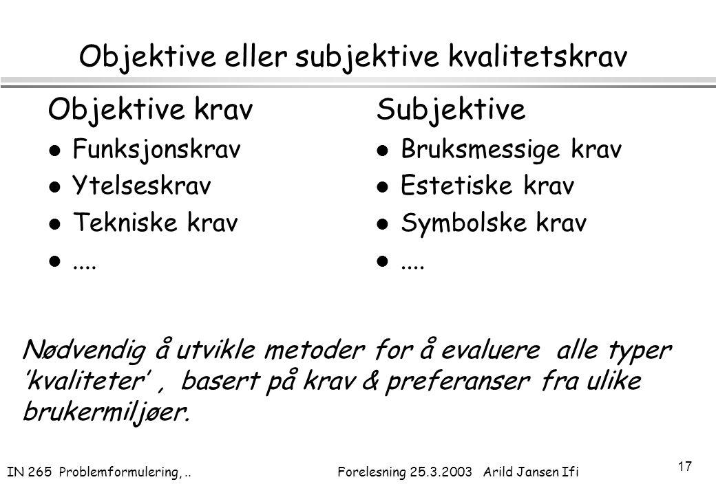 IN 265 Problemformulering,.. Forelesning 25.3.2003 Arild Jansen Ifi 17 Objektive eller subjektive kvalitetskrav Objektive krav l Funksjonskrav l Ytels