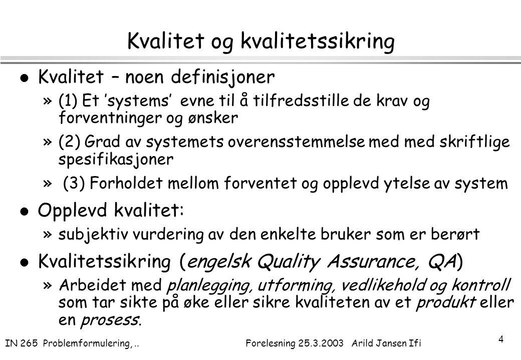 IN 265 Problemformulering,.. Forelesning 25.3.2003 Arild Jansen Ifi 4 Kvalitet og kvalitetssikring l Kvalitet – noen definisjoner »(1) Et 'systems' ev