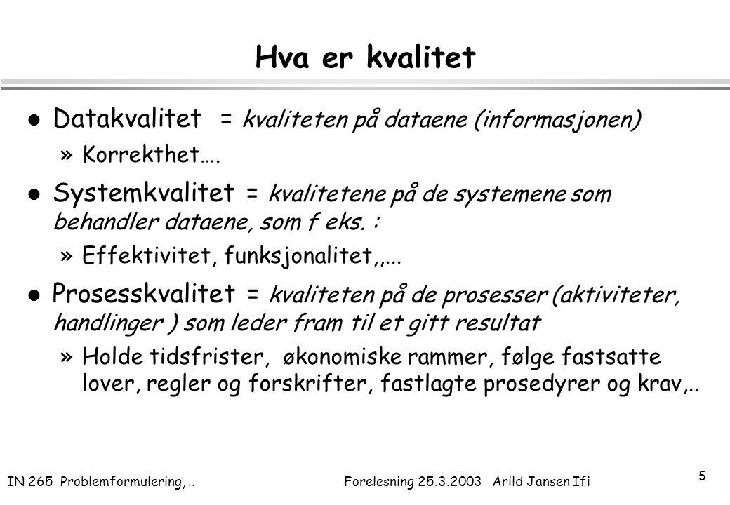 IN 265 Problemformulering,.. Forelesning 25.3.2003 Arild Jansen Ifi 5 Hva er kvalitet l Datakvalitet = kvaliteten på dataene (informasjonen) »Korrekth