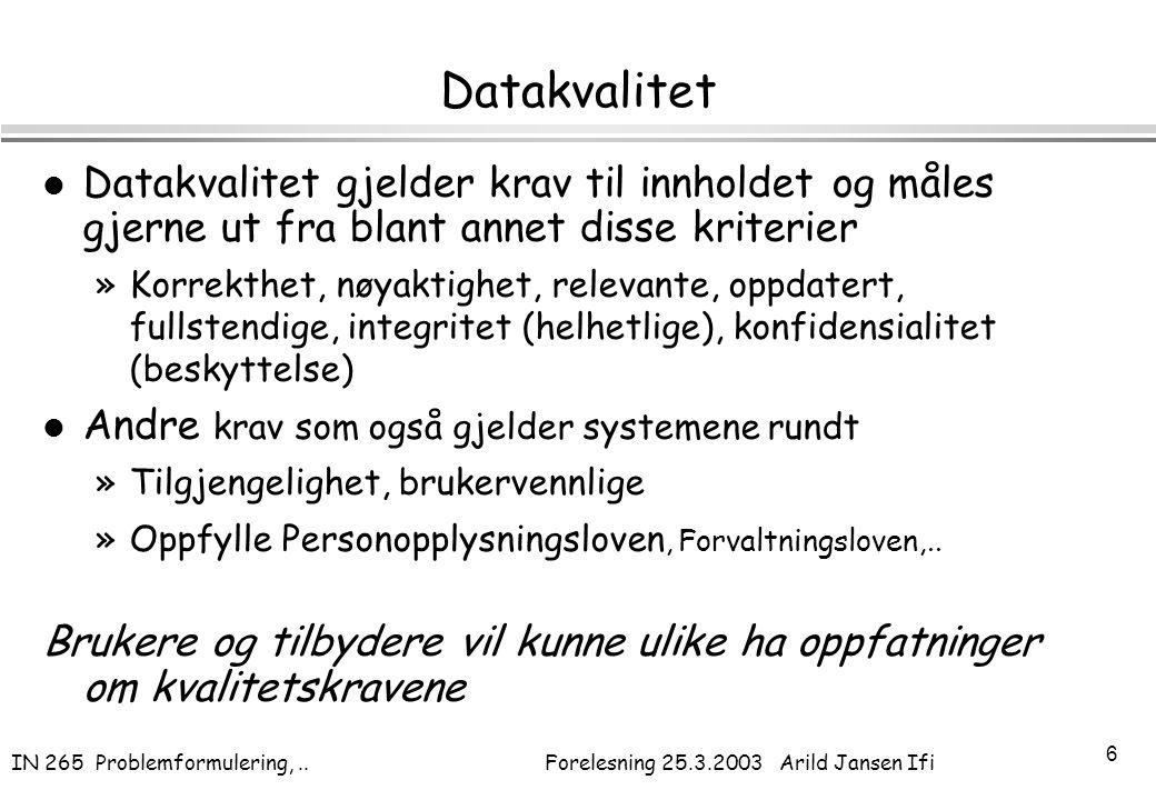 IN 265 Problemformulering,.. Forelesning 25.3.2003 Arild Jansen Ifi 6 Datakvalitet l Datakvalitet gjelder krav til innholdet og måles gjerne ut fra bl