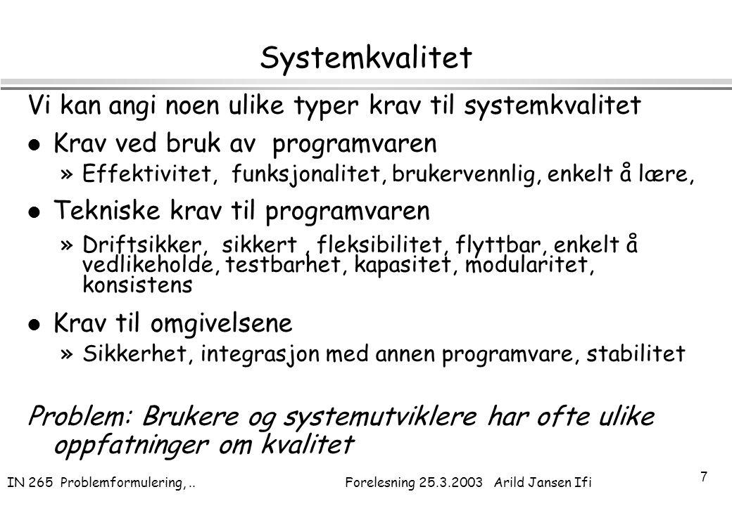 IN 265 Problemformulering,.. Forelesning 25.3.2003 Arild Jansen Ifi 7 Systemkvalitet Vi kan angi noen ulike typer krav til systemkvalitet l Krav ved b
