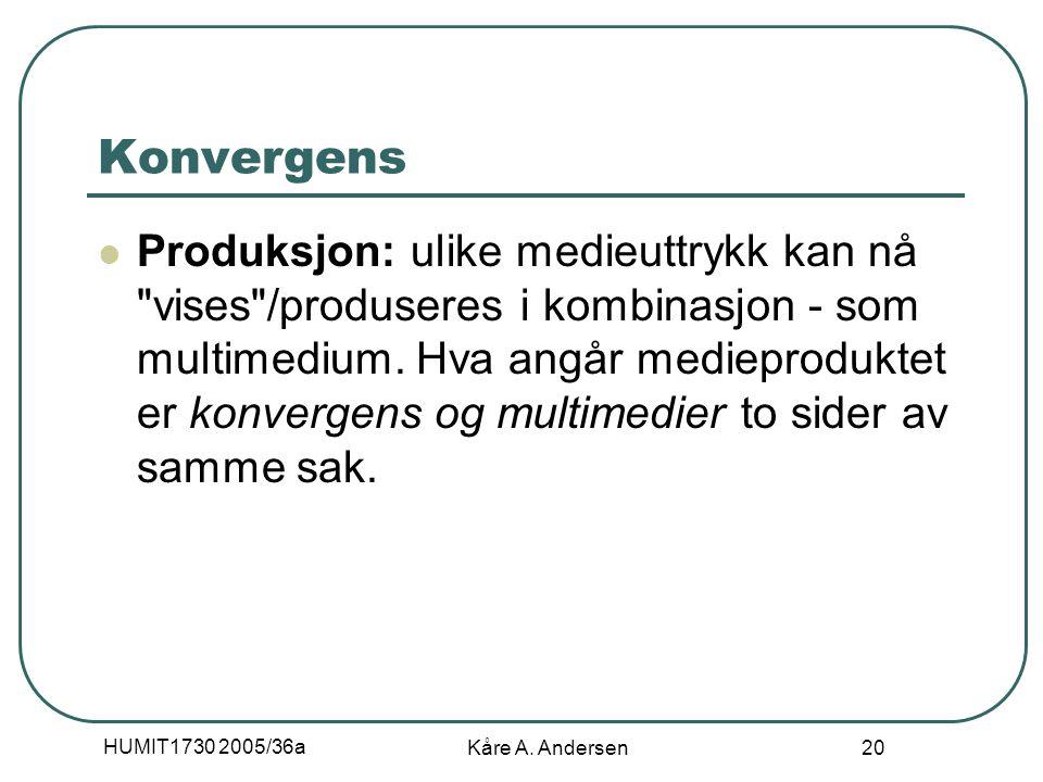 HUMIT1730 2005/36a Kåre A. Andersen 20 Konvergens Produksjon: ulike medieuttrykk kan nå