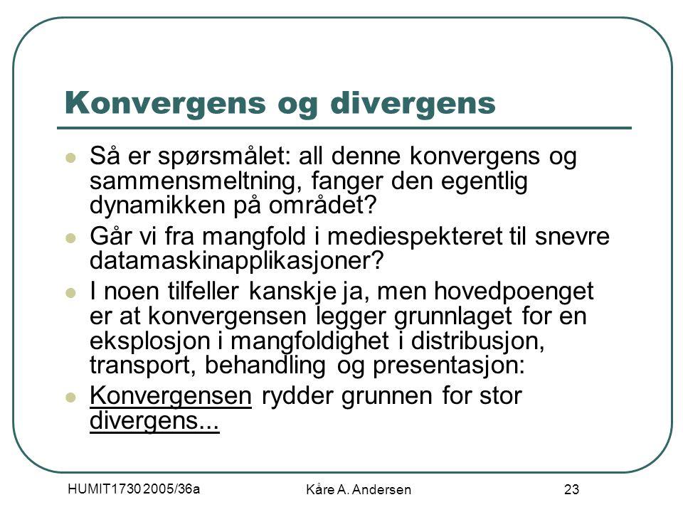 HUMIT1730 2005/36a Kåre A. Andersen 23 Konvergens og divergens Så er spørsmålet: all denne konvergens og sammensmeltning, fanger den egentlig dynamikk
