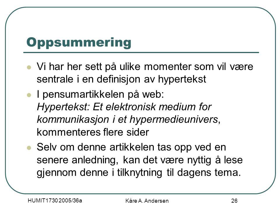 HUMIT1730 2005/36a Kåre A. Andersen 26 Oppsummering Vi har her sett på ulike momenter som vil være sentrale i en definisjon av hypertekst I pensumarti