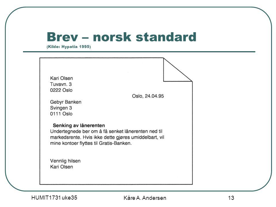HUMIT1731 uke35 Kåre A. Andersen 13 Brev – norsk standard (Kilde: Hypatia 1995)