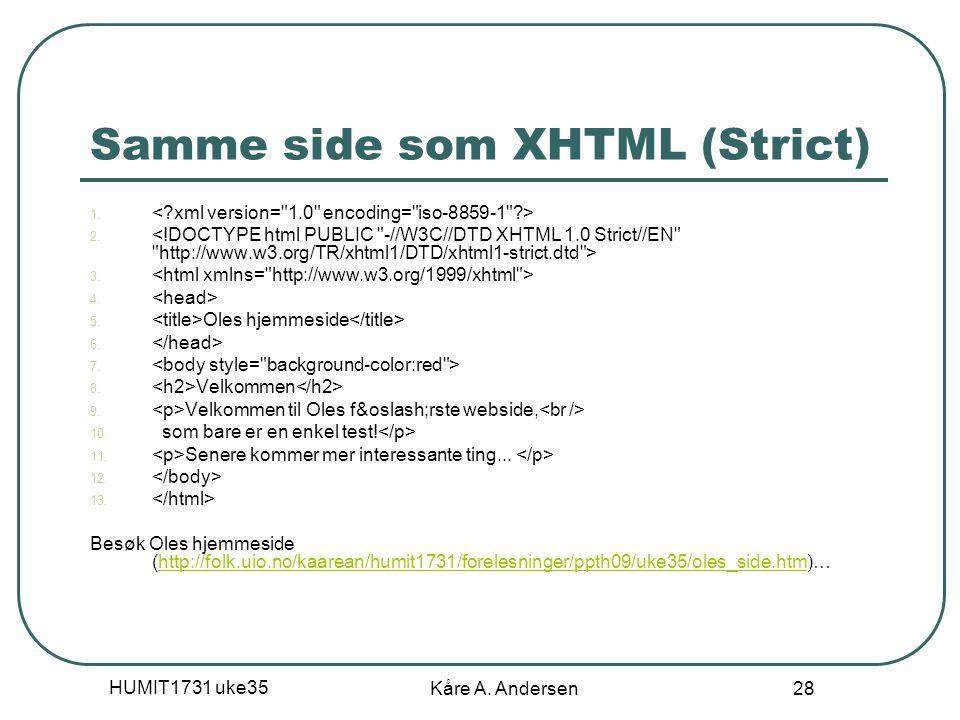 HUMIT1731 uke35 Kåre A. Andersen 28 Samme side som XHTML (Strict) 1. 2. 3. 4. 5. Oles hjemmeside 6. 7. 8. Velkommen 9. Velkommen til Oles først