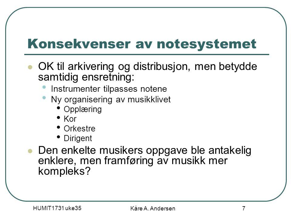 HUMIT1731 uke35 Kåre A. Andersen 7 Konsekvenser av notesystemet OK til arkivering og distribusjon, men betydde samtidig ensretning: Instrumenter tilpa