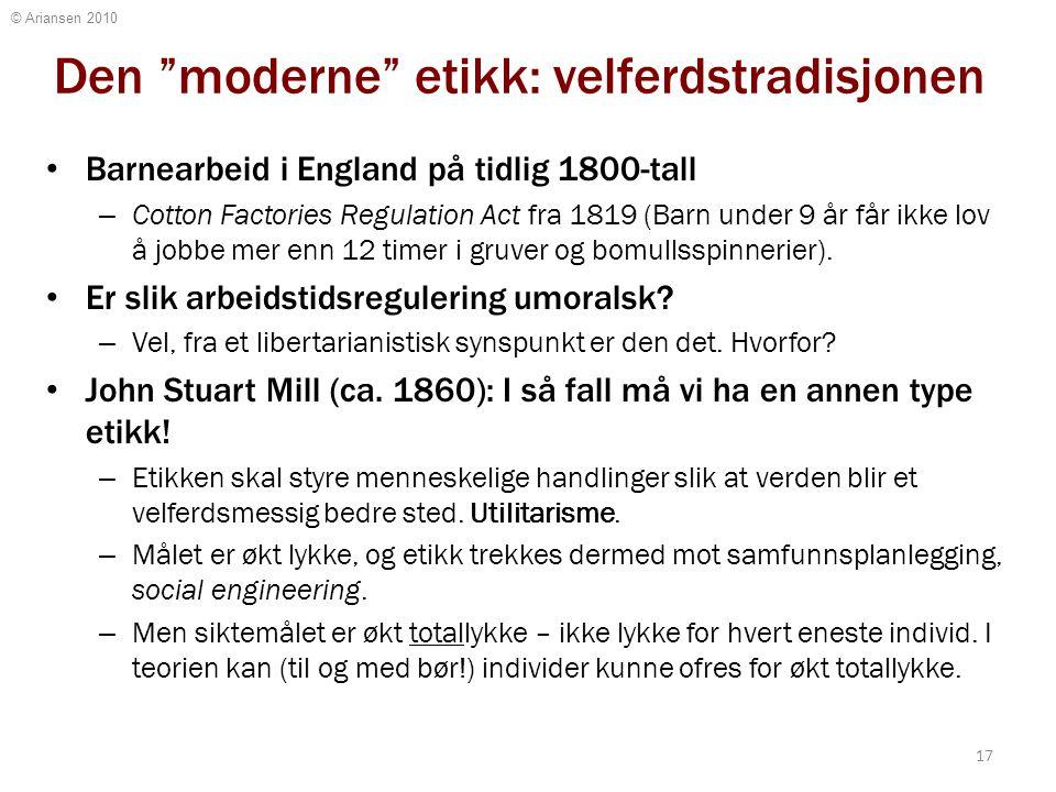 """© Ariansen 2010 Den """"moderne"""" etikk: velferdstradisjonen Barnearbeid i England på tidlig 1800-tall – Cotton Factories Regulation Act fra 1819 (Barn un"""
