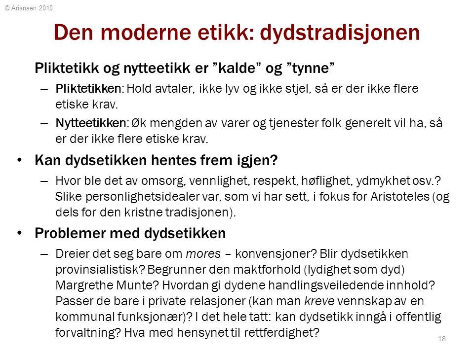 """© Ariansen 2010 Den moderne etikk: dydstradisjonen Pliktetikk og nytteetikk er """"kalde"""" og """"tynne"""" – Pliktetikken: Hold avtaler, ikke lyv og ikke stjel"""