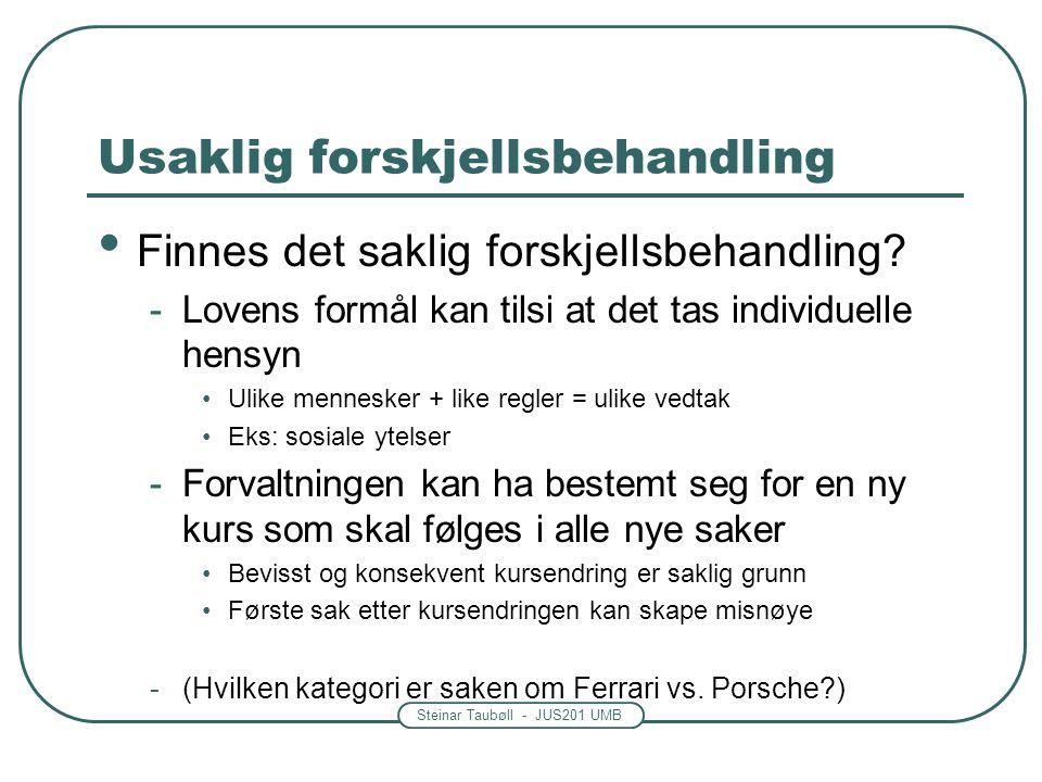 Steinar Taubøll - JUS201 UMB Usaklig forskjellsbehandling Finnes det saklig forskjellsbehandling? -Lovens formål kan tilsi at det tas individuelle hen