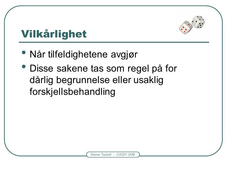 Steinar Taubøll - JUS201 UMB Vilkårlighet Når tilfeldighetene avgjør Disse sakene tas som regel på for dårlig begrunnelse eller usaklig forskjellsbeha