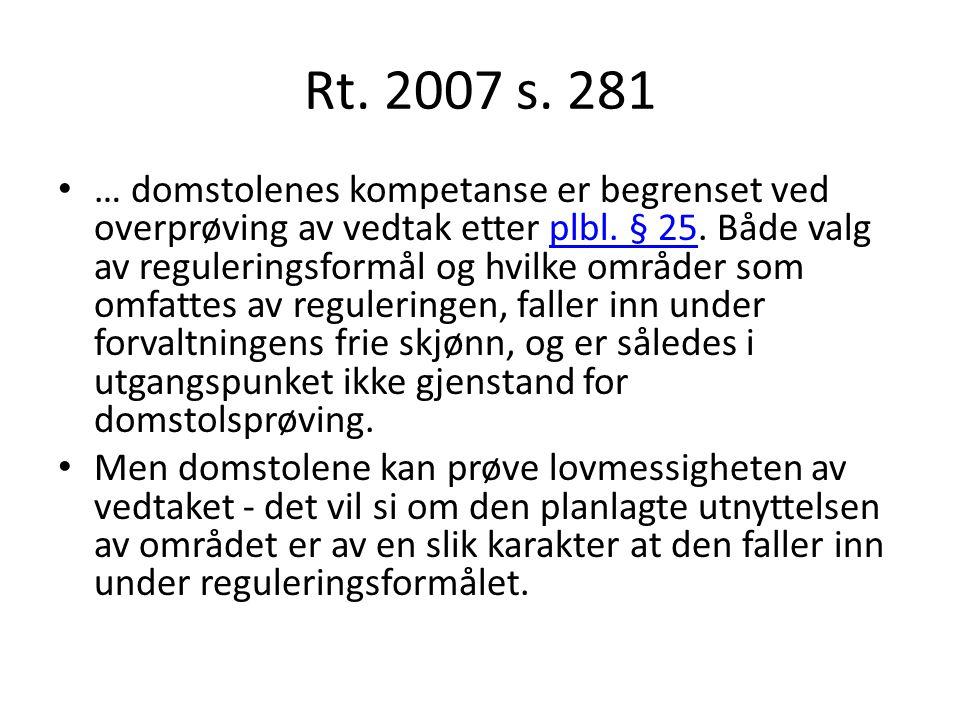 Rt. 2007 s. 281 … domstolenes kompetanse er begrenset ved overprøving av vedtak etter plbl.