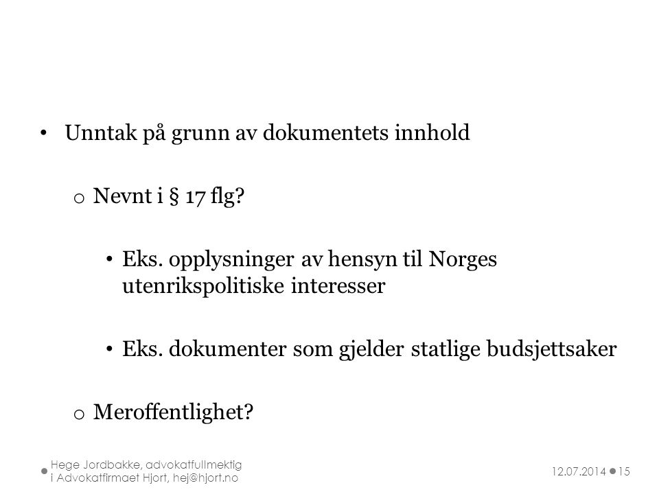 Unntak på grunn av dokumentets innhold o Nevnt i § 17 flg? Eks. opplysninger av hensyn til Norges utenrikspolitiske interesser Eks. dokumenter som gje