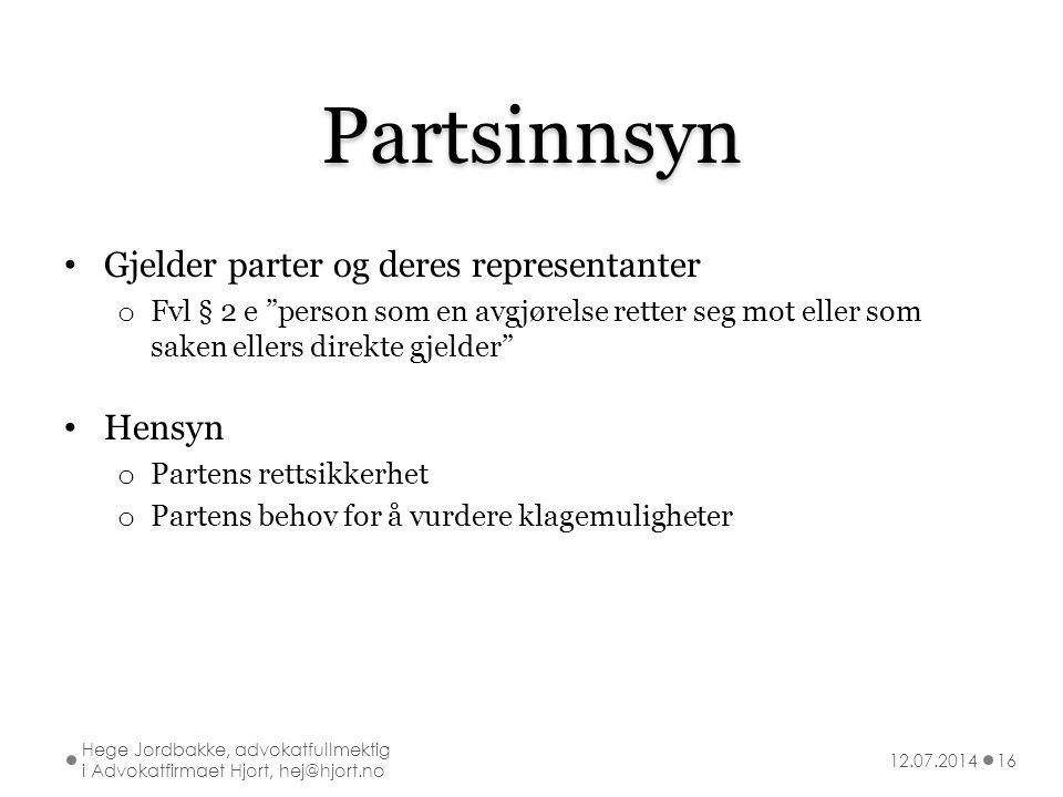 """Partsinnsyn Gjelder parter og deres representanter o Fvl § 2 e """"person som en avgjørelse retter seg mot eller som saken ellers direkte gjelder"""" Hensyn"""