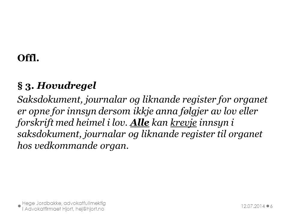 Offl. § 3. Hovudregel Saksdokument, journalar og liknande register for organet er opne for innsyn dersom ikkje anna følgjer av lov eller forskrift med