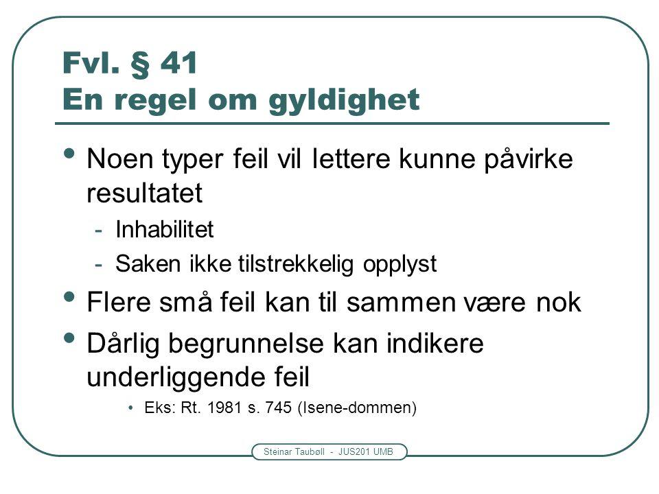 Steinar Taubøll - JUS201 UMB Fvl. § 41 En regel om gyldighet § 41 er utslag av et prinsipp -Reglene om gyldighet og ugyldighet av vedtak er ulovfested
