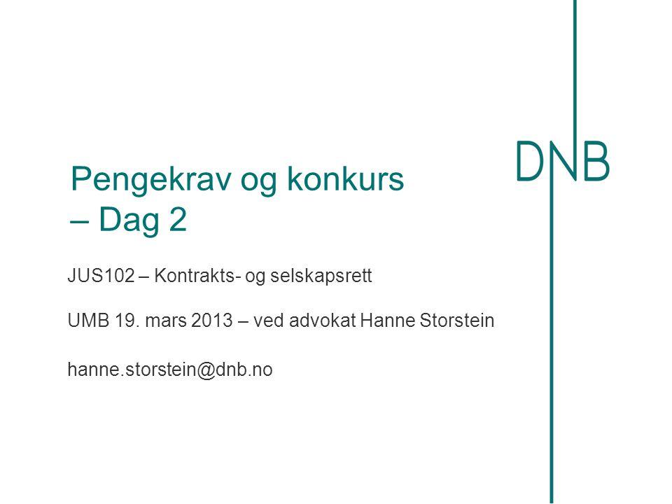 Pengekrav og konkurs – Dag 2 JUS102 – Kontrakts- og selskapsrett UMB 19. mars 2013 – ved advokat Hanne Storstein hanne.storstein@dnb.no