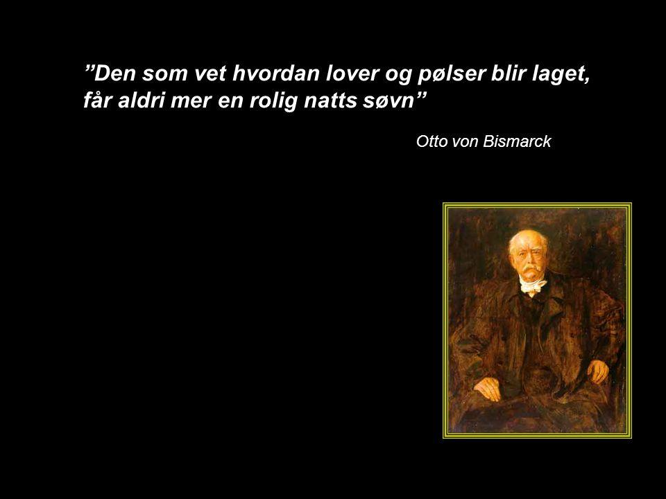 """""""Den som vet hvordan lover og pølser blir laget, får aldri mer en rolig natts søvn"""" Otto von Bismarck"""