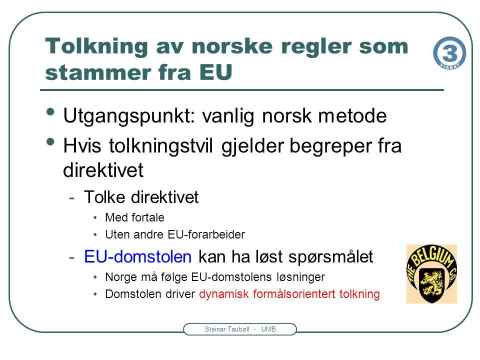 Steinar Taubøll - UMB Tolkning av norske regler som stammer fra EU Utgangspunkt: vanlig norsk metode Hvis tolkningstvil gjelder begreper fra direktive