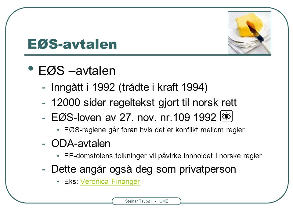 Steinar Taubøll - UMB EØS og EU: Organer og rettskilder EU lager reglene EØS-avtalen krever at EFTA-landene implementerer reglene i sin lovgivning Hvem er EFTA.