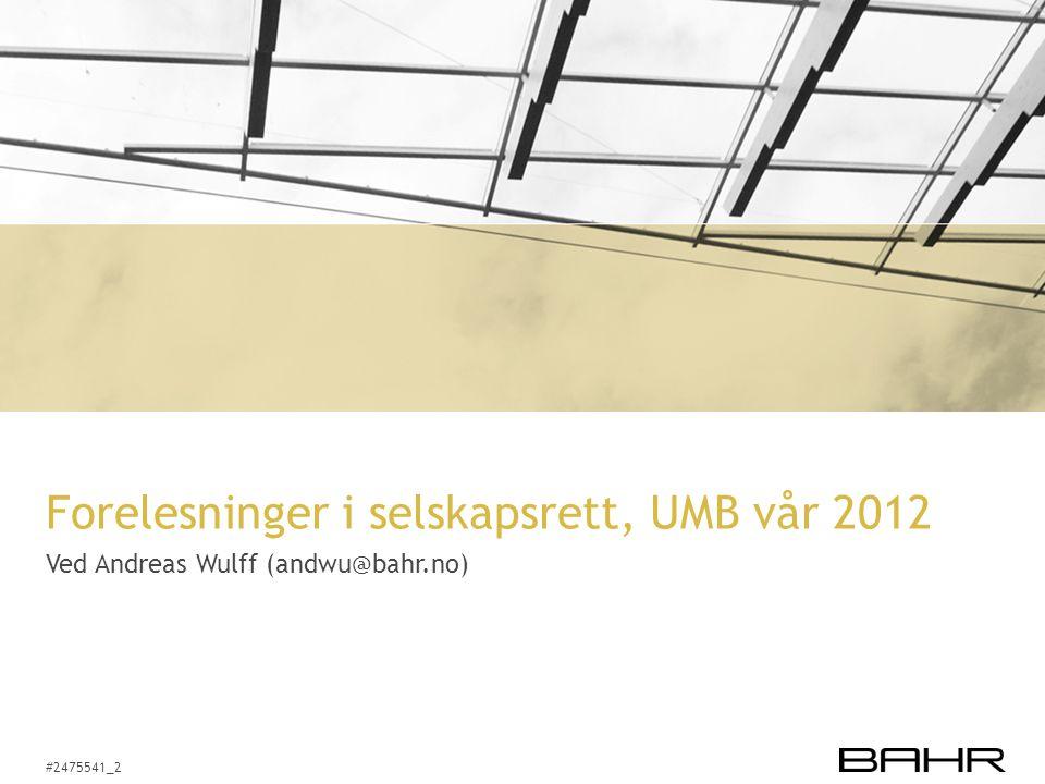 #2475541_2 Forelesninger i selskapsrett, UMB vår 2012 Ved Andreas Wulff (andwu@bahr.no)