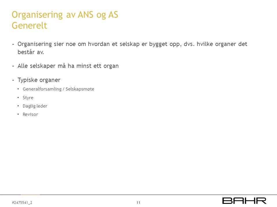 #2475541_2 Organisering av ANS og AS Generelt - Organisering sier noe om hvordan et selskap er bygget opp, dvs. hvilke organer det består av. - Alle