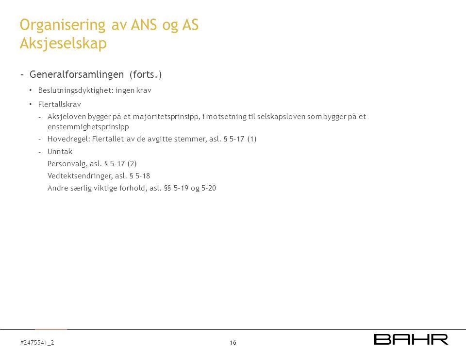 #2475541_2 Organisering av ANS og AS Aksjeselskap - Generalforsamlingen (forts.) Beslutningsdyktighet: ingen krav Flertallskrav - Aksjeloven bygger p