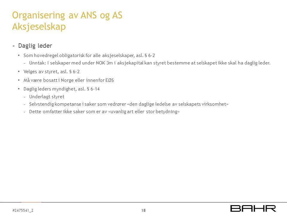 #2475541_2 Organisering av ANS og AS Aksjeselskap - Daglig leder Som hovedregel obligatorisk for alle aksjeselskaper, asl. § 6-2 - Unntak: I selskape