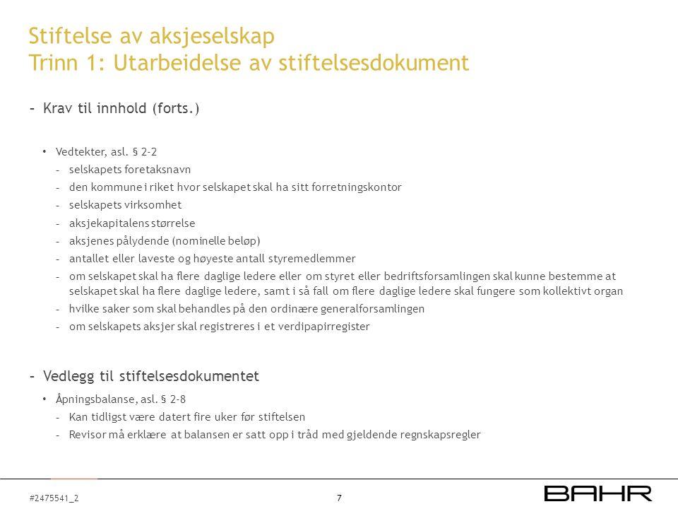 #2475541_2 Stiftelse av aksjeselskap Trinn 1: Utarbeidelse av stiftelsesdokument - Krav til innhold (forts.) Vedtekter, asl. § 2-2 - selskapets foret