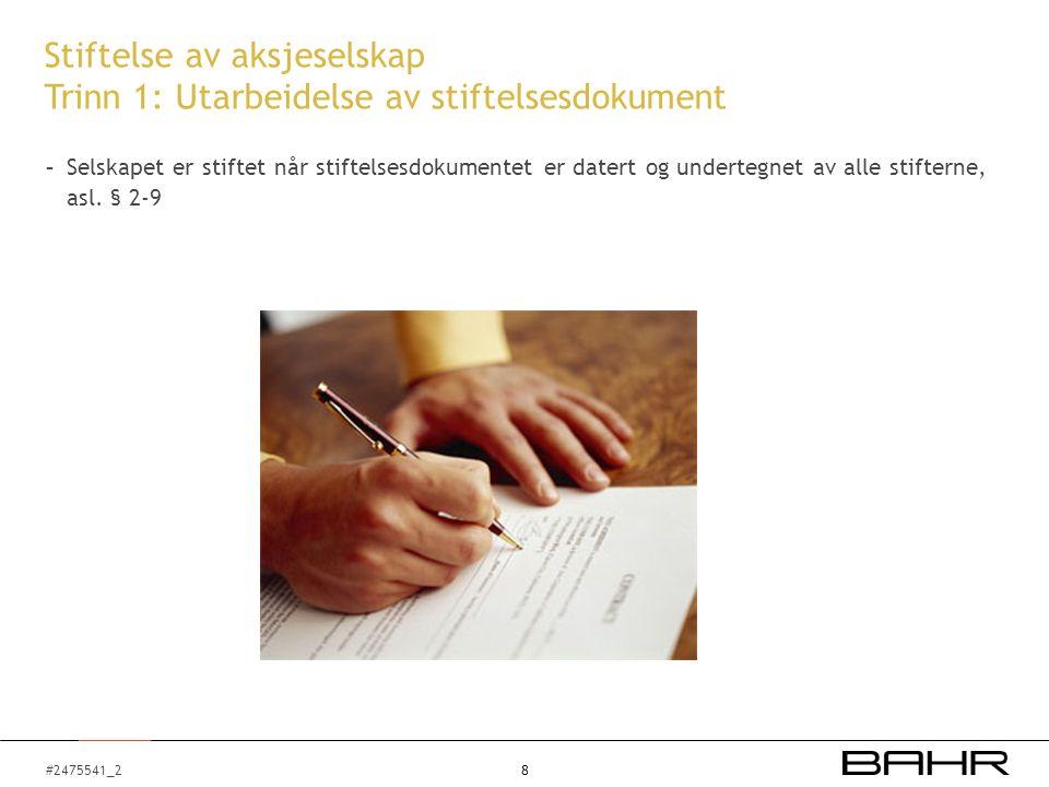 #2475541_2 Stiftelse av aksjeselskap Trinn 1: Utarbeidelse av stiftelsesdokument - Selskapet er stiftet når stiftelsesdokumentet er datert og undertegnet av alle stifterne, asl.