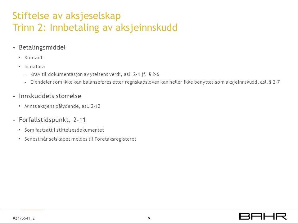 #2475541_2 Stiftelse av aksjeselskap Trinn 3: Melding til Foretaksregisteret - Selskapet må meldes til Foretaksregisteret senest tre måneder etter stiftelsen, asl.