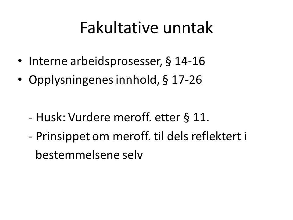 Fakultative unntak Interne arbeidsprosesser, § 14-16 Opplysningenes innhold, § 17-26 - Husk: Vurdere meroff. etter § 11. - Prinsippet om meroff. til d