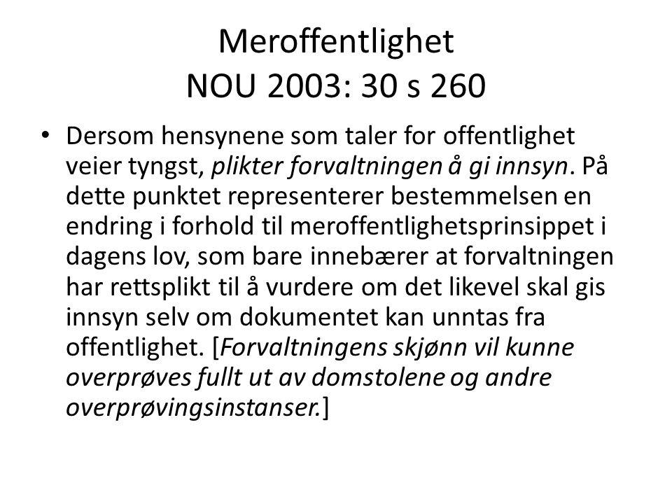 Meroffentlighet NOU 2003: 30 s 260 Dersom hensynene som taler for offentlighet veier tyngst, plikter forvaltningen å gi innsyn. På dette punktet repre