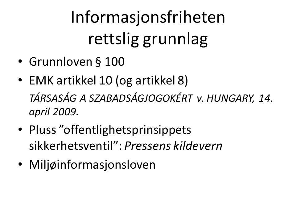 Informasjonsfriheten rettslig grunnlag Grunnloven § 100 EMK artikkel 10 (og artikkel 8) TÁRSASÁG A SZABADSÁGJOGOKÉRT v. HUNGARY, 14. april 2009. Pluss