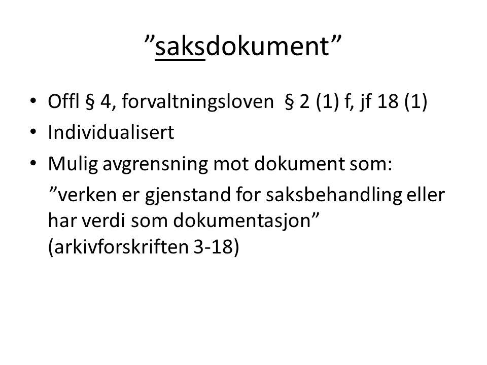 """""""saksdokument"""" Offl § 4, forvaltningsloven § 2 (1) f, jf 18 (1) Individualisert Mulig avgrensning mot dokument som: """"verken er gjenstand for saksbehan"""