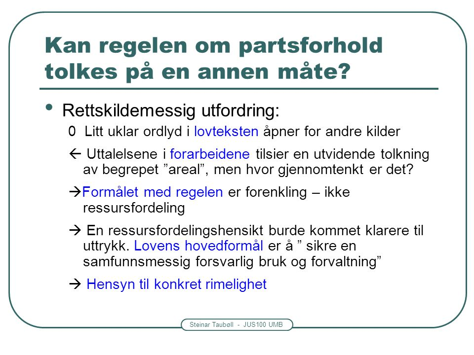 Steinar Taubøll - JUS100 UMB Kan regelen om partsforhold tolkes på en annen måte? Rettskildemessig utfordring: 0 Litt uklar ordlyd i lovteksten åpner