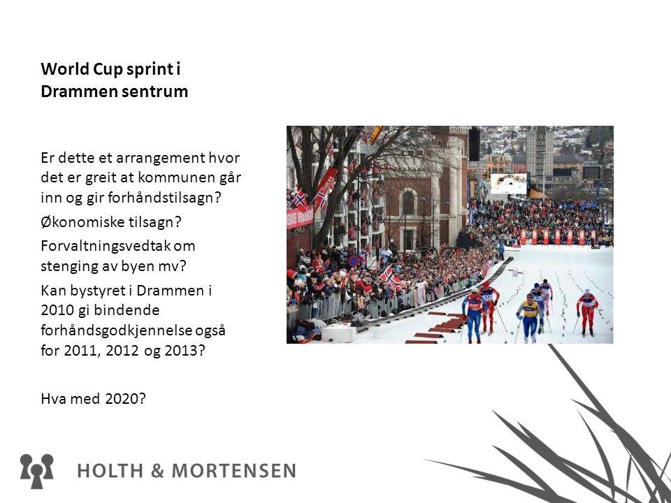 World Cup sprint i Drammen sentrum Er dette et arrangement hvor det er greit at kommunen går inn og gir forhåndstilsagn? Økonomiske tilsagn? Forvaltni