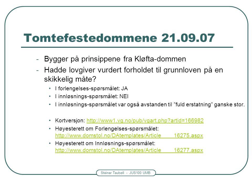 Steinar Taubøll - JUS100 UMB Tomtefestedommene 21.09.07 -Bygger på prinsippene fra Kløfta-dommen -Hadde lovgiver vurdert forholdet til grunnloven på e